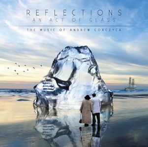 Andrew Gorczyca Reflections - An Act Of Glass album cover