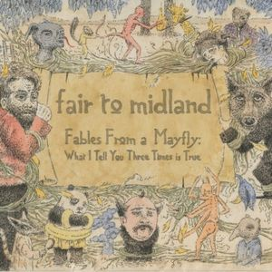 Fair To Midland Fables from a Mayfly: What I Tell You Three Times Is True album cover