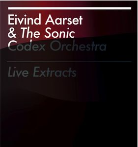 Eivind Aarset Live Extracts (with The Sonic Codex Orchestra) album cover