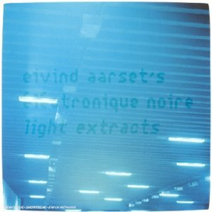 Eivind Aarset Light Extracts (Eivind Aarset's �lectronique Noire) album cover