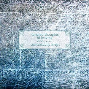 Contextually Inept by TANGLED THOUGHTS OF LEAVING album cover