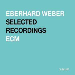 Selected Recordings (Rarum, Vol. 18) by WEBER, EBERHARD album cover