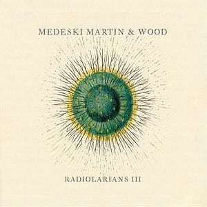 Medeski  Martin & Wood - Radiolarians III CD (album) cover