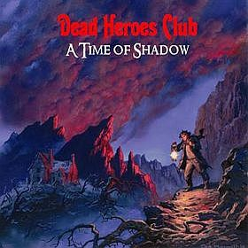 Dead Heroes Club - A Time of Shadow CD (album) cover