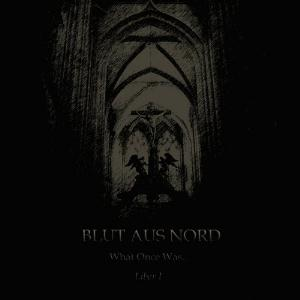 Blut Aus Nord What Once Was... Liber I album cover