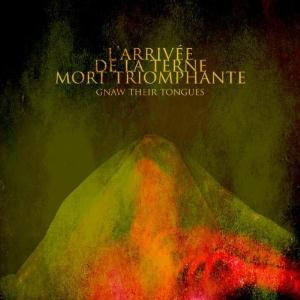 L'Arriv�e De La Terne Mort Triomphante by GNAW THEIR TONGUES album cover