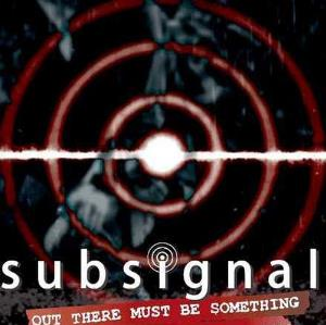 Subsignal Out There Must Be Something album cover