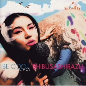 Shibusashirazu Be Cool album cover
