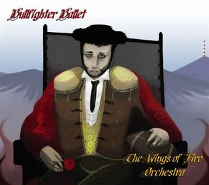 The Wings of Fire Orchestra Bullfighter Ballet album cover