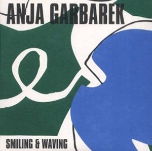 Anja Garbarek Smiling & Waving album cover