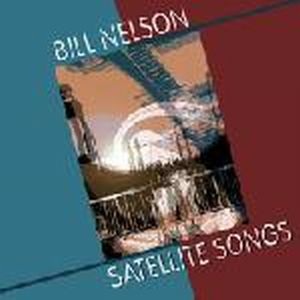 Bill Nelson Satellite Songs album cover