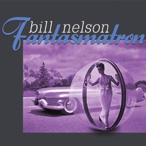 Bill Nelson Fantasmatron album cover