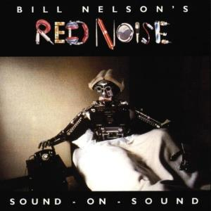 Bill Nelson Sound on Sound ( as Bill Nelson's Red Noise) album cover