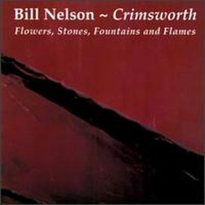 Bill Nelson Crimsworth: Flowers, Stones, Fountains and Flames album cover