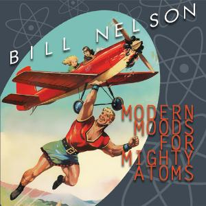 Bill Nelson Modern Moods For Mighty Atoms album cover