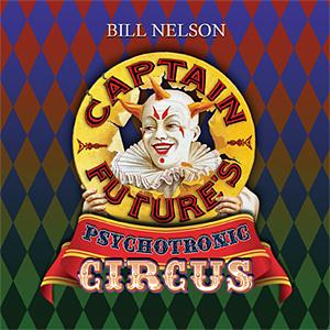 Bill Nelson Captain Future's Psychotronic Circus album cover