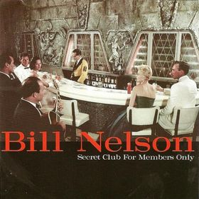 Bill Nelson Secret Club For Members Only - Nelsonica 07 album cover