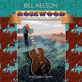 Bill Nelson Rosewood  (Ornaments And Graces For Acoustic Guitar) Volume One album cover