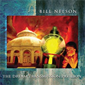 Bill Nelson The Dream Transmission Pavilion - Nelsonica 09 album cover