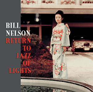 Bill Nelson Return To Jazz Of Lights album cover