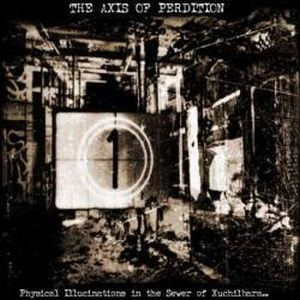 The Axis of Perdition Physical Illucinations in the Sewer of Xuchilbara (The Red God) album cover