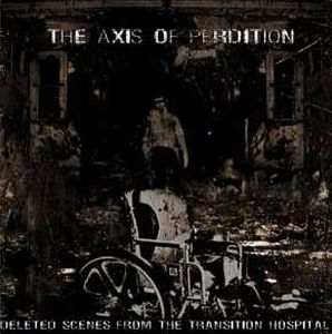 The Axis of Perdition Deleted Scenes from the Transition Hospital album cover