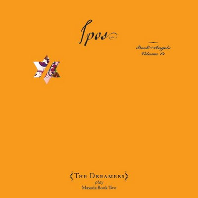Ipos: The Book Of Angels Volume 14 (The Dreamers) by MASADA album cover