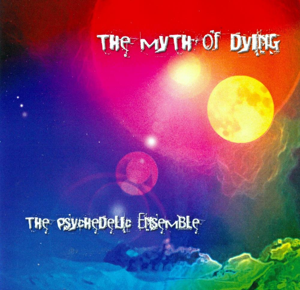 The Myth Of Dying by PSYCHEDELIC ENSEMBLE, THE album cover