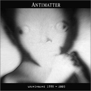 Antimatter Unreleased 1998 - 2003 album cover
