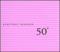 50th Birthday Celebration Volume 4: Electric Masada by ELECTRIC MASADA album cover