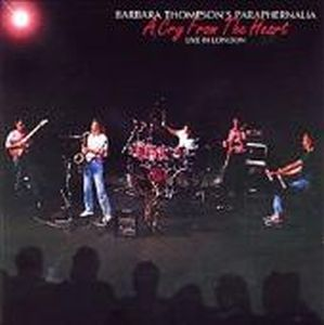 Barbara Thompson's Paraphernalia A Cry From The Heart - Live In London album cover