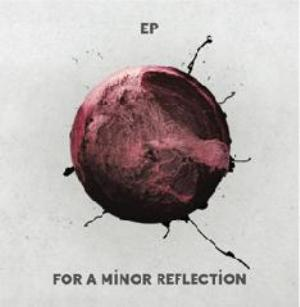 For A Minor Reflection Ep album cover