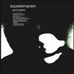 Squarepusher Go Plastic album cover