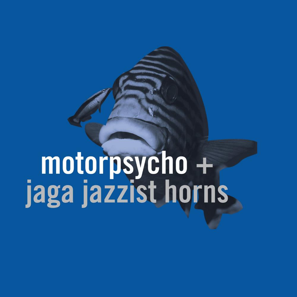 Motorpsycho Motorpsycho & Jaga Jazzist Horns: In The Fishtank album cover