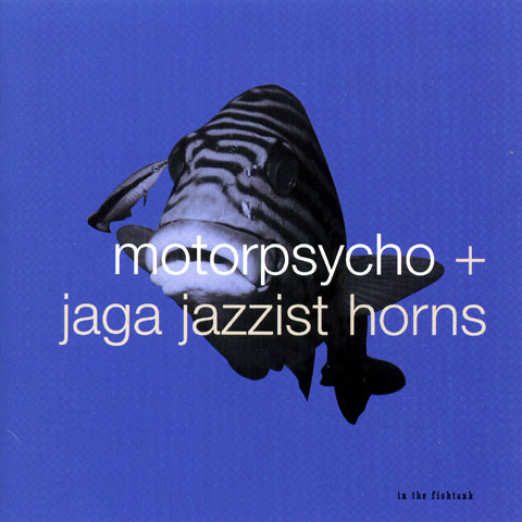 Motorpsycho - Motorpsycho + Jaga Jazzist Horns: In The Fishtank 10 CD (album) cover