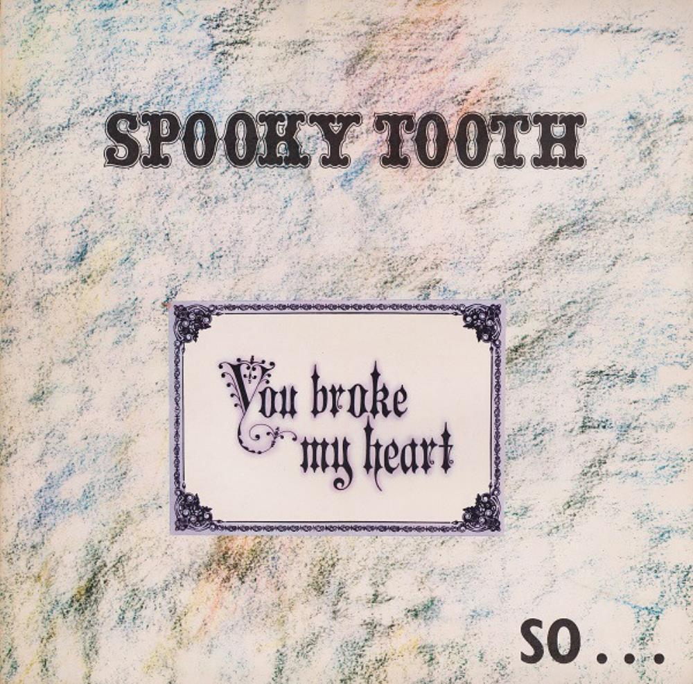 Spooky Tooth You Broke My Heart - So... I Busted Your Jaw album cover