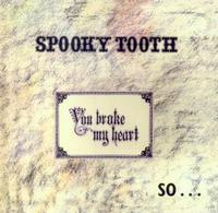 You Broke My Heart So I Busted Your Jaw by SPOOKY TOOTH album cover