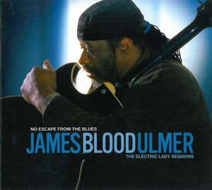 James Blood Ulmer - No Escape From The Blues: The Electric Lady Sessions CD (album) cover