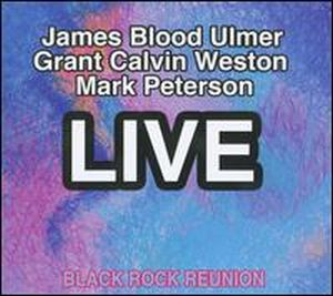 James Blood Ulmer Black Rock Reunion Live (with Grant Calvin Weston and Mark Peterson) album cover
