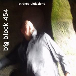 Big Block 454 Strange Ululations album cover