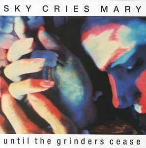 Sky Cries Mary Until the Grinders Cease album cover