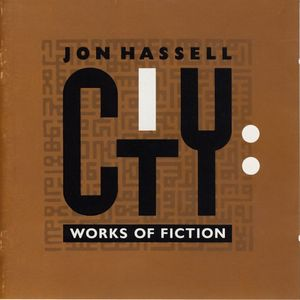 Jon Hassell - City: Works Of Fiction CD (album) cover