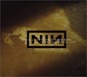 Nine Inch Nails And All That Could Have Been album cover