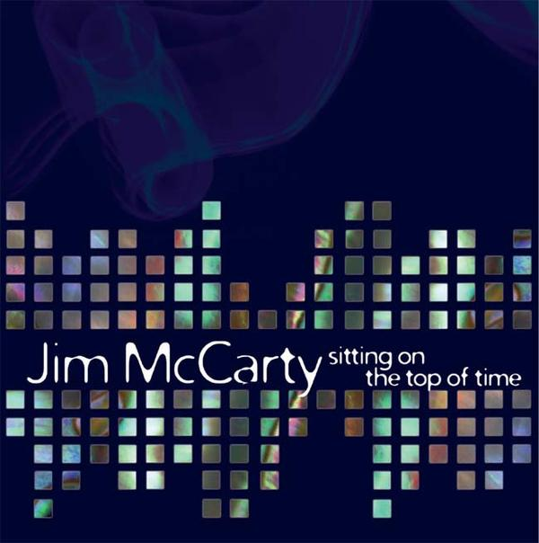 James (Jim) McCarty - Sitting On The Top Of Time CD (album) cover