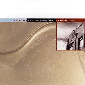 Harold Budd The Serpent (In Quicksilver)/Abandoned Cities album cover