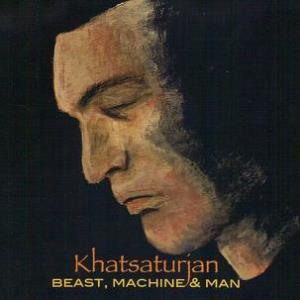 Khatsaturjan - Beast, Machine & Man CD (album) cover