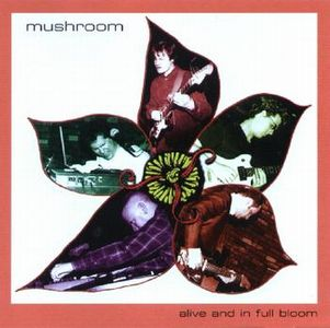 Mushroom Alive And In Full Bloom album cover