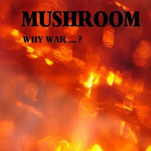Mushroom Why War ...? album cover