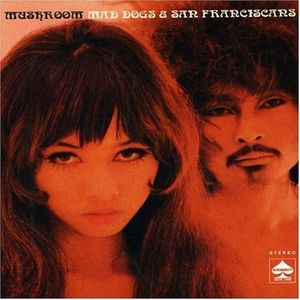 Mushroom Mad Dogs & San Franciscans album cover