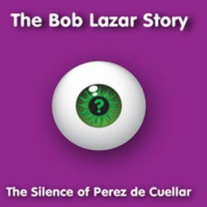 The Silence of Perez de Cuellar by BOB LAZAR STORY, THE album cover